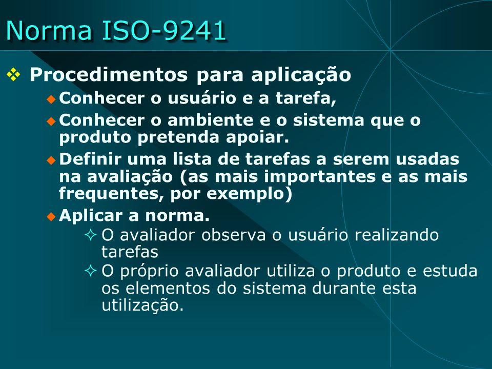 Norma ISO-9241 Procedimentos para aplicação Conhecer o usuário e a tarefa, Conhecer o ambiente e o sistema que o produto pretenda apoiar. Definir uma