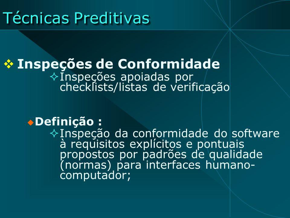 Inspeções de Conformidade Checklists oficiais Norma ISO 9241 Checklists informais Evadis II (Oppermman, 1992) ErgoList (Cybis, 1996) ISOmetrics (Gediga, 1999) W3C Assessibility
