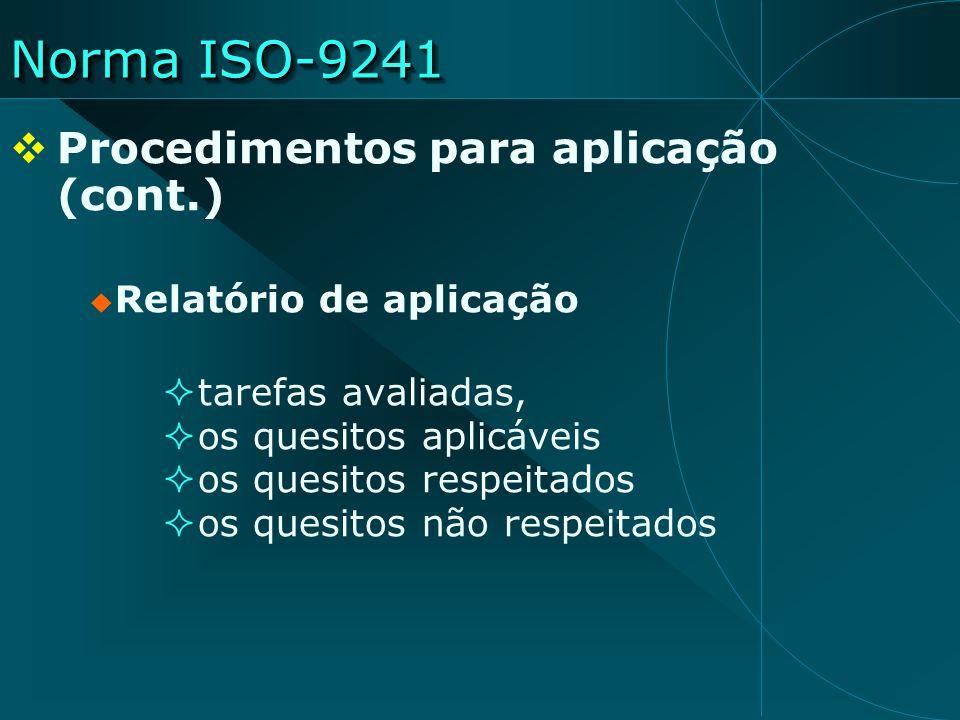 Norma ISO-9241 Procedimentos para aplicação (cont.) Relatório de aplicação tarefas avaliadas, os quesitos aplicáveis os quesitos respeitados os quesit