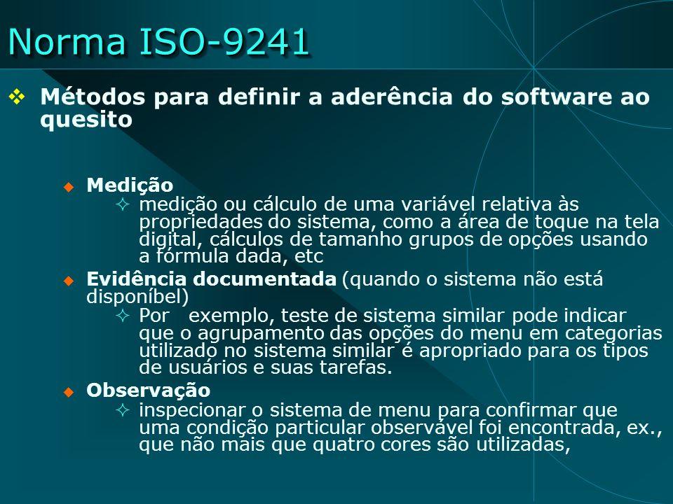 Norma ISO-9241 Métodos para definir a aderência do software ao quesito Medição medição ou cálculo de uma variável relativa às propriedades do sistema,