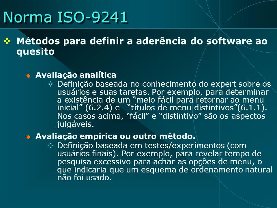 Norma ISO-9241 Métodos para definir a aderência do software ao quesito Avaliação analítica Definição baseada no conhecimento do expert sobre os usuári
