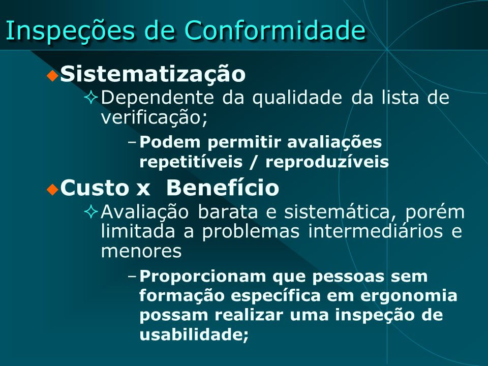 Inspeções de Conformidade Sistematização Dependente da qualidade da lista de verificação; –Podem permitir avaliações repetitíveis / reproduzíveis Cust