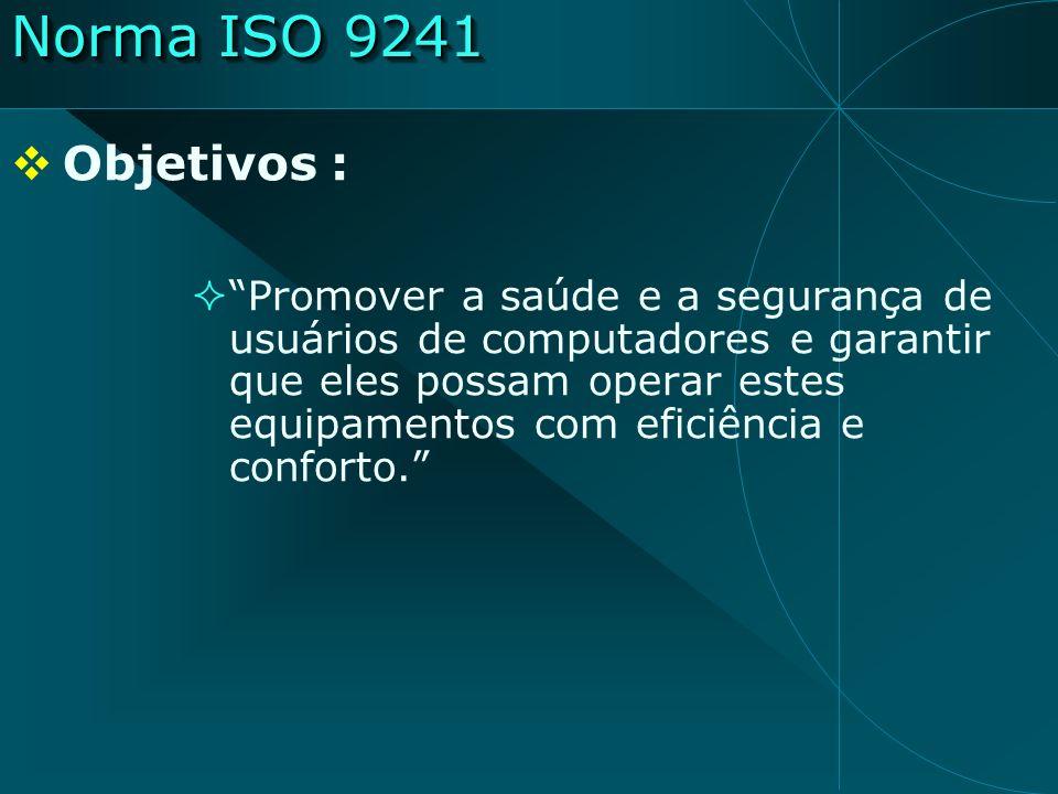 Norma ISO 9241 Objetivos : Promover a saúde e a segurança de usuários de computadores e garantir que eles possam operar estes equipamentos com eficiên