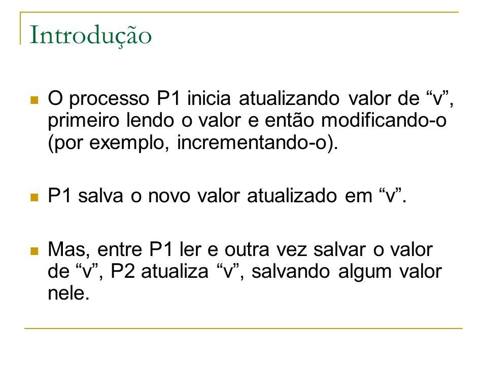 Introdução Quando P1 salva seu valor modificado de v, a atualização realizada por P2 é assim perdida, o que certamente não foi o que se pretendeu.