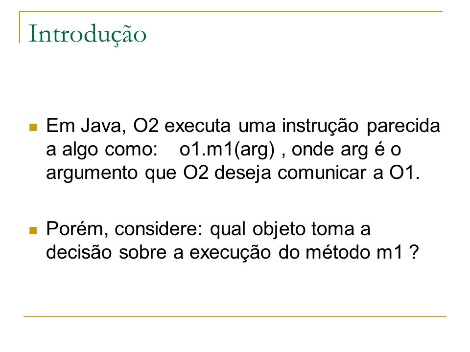 Introdução Neste cenário, O1 não tem nenhum controle sobre a execução de m1.
