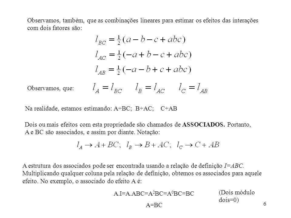 6 Observamos, também, que as combinações lineares para estimar os efeitos das interações com dois fatores são: Observamos, que: Na realidade, estamos