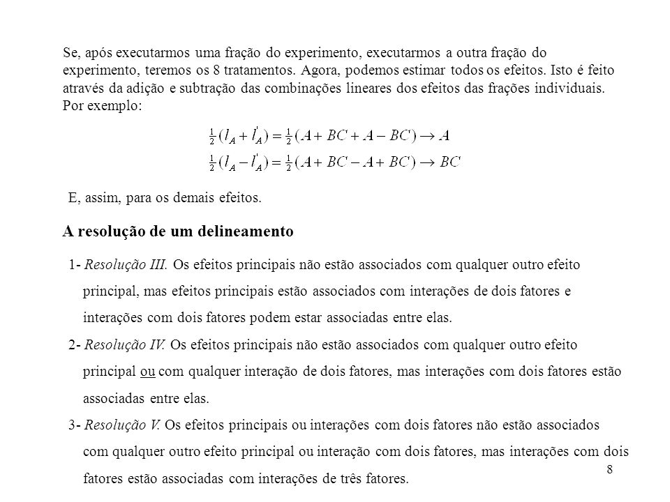 29 Construção de delineamentos de resolução III para estudos com menos do que 7 fatores em 8 realizações Podemos usar o fatorial fracionário 2 7-4, de resolução III.