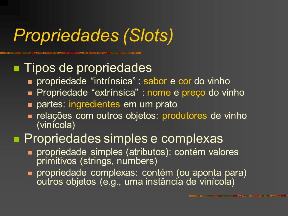 Propriedades (Slots) Tipos de propriedades propriedade intrínsica : sabor e cor do vinho Propriedade extrínsica : nome e preço do vinho partes: ingred