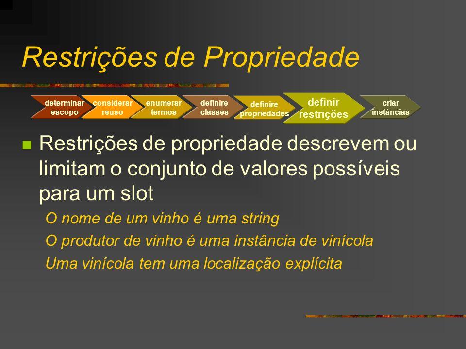 Restrições de Propriedade Restrições de propriedade descrevem ou limitam o conjunto de valores possíveis para um slot O nome de um vinho é uma string