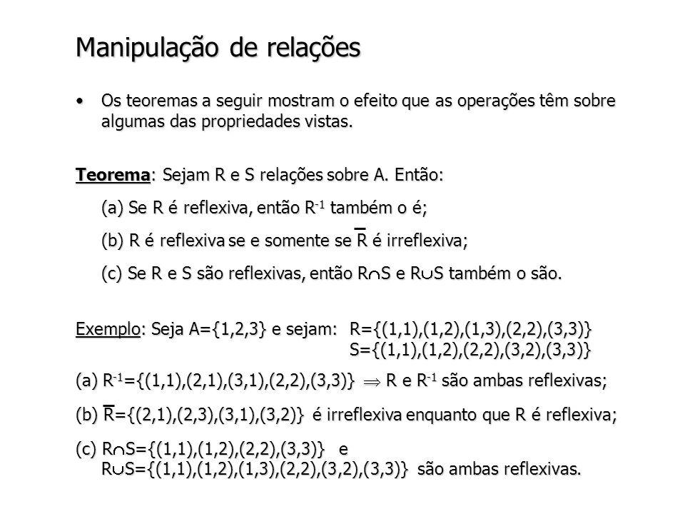 Manipulação de relações Os teoremas a seguir mostram o efeito que as operações têm sobre algumas das propriedades vistas.Os teoremas a seguir mostram o efeito que as operações têm sobre algumas das propriedades vistas.