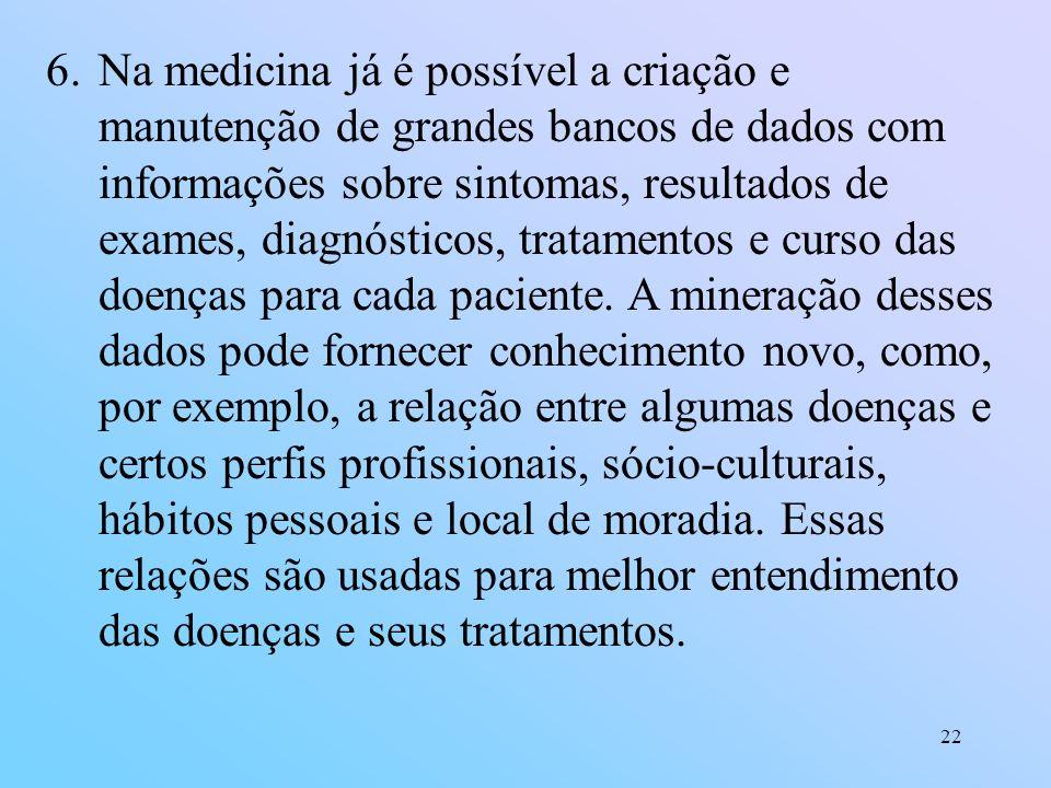 22 6.Na medicina já é possível a criação e manutenção de grandes bancos de dados com informações sobre sintomas, resultados de exames, diagnósticos, t