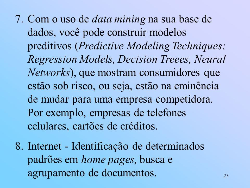 23 7.Com o uso de data mining na sua base de dados, você pode construir modelos preditivos (Predictive Modeling Techniques: Regression Models, Decisio