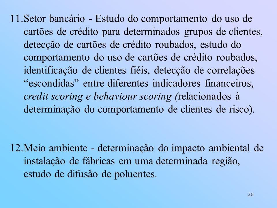 26 11.Setor bancário - Estudo do comportamento do uso de cartões de crédito para determinados grupos de clientes, detecção de cartões de crédito rouba