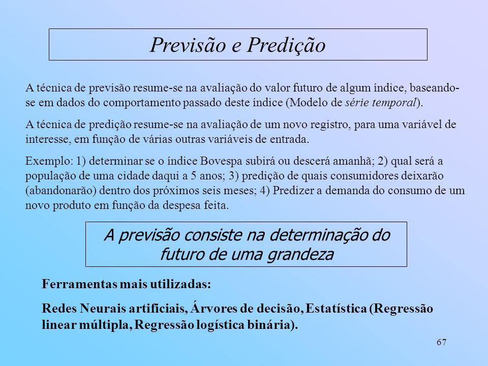 67 Previsão e Predição A técnica de previsão resume-se na avaliação do valor futuro de algum índice, baseando- se em dados do comportamento passado de