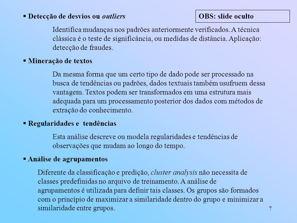 48 As etapas de data mining Definição do problema ou objetivo Data Mining Análise das relações descobertas Aplicação das relações descobertas Análise dos resultados
