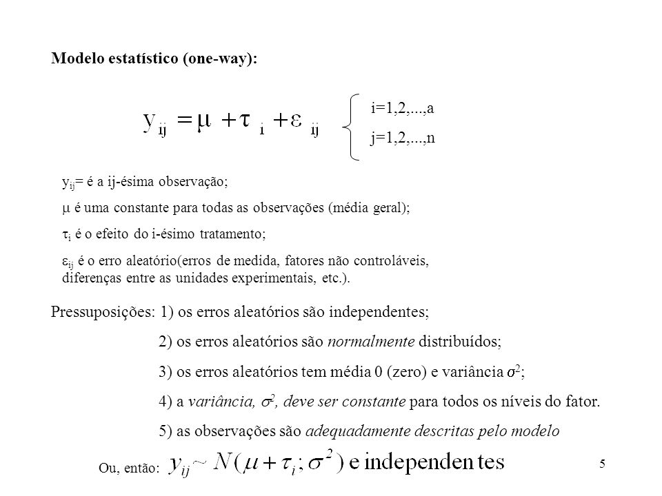 6 Duas situações: 1) modelo de efeito fixo (níveis selecionados pelo pesquisador); 2) modelo de efeito aleatório (amostra aleatória).