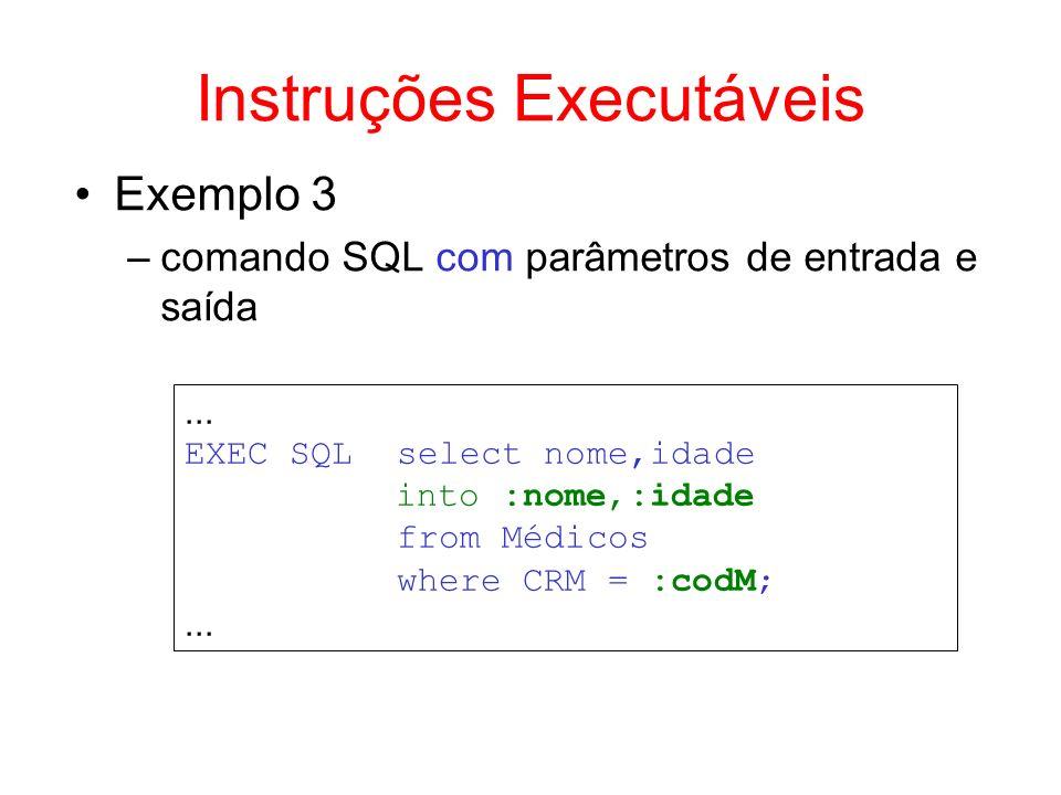 Exemplo 3 –comando SQL com parâmetros de entrada e saída... EXEC SQLselect nome,idade into :nome,:idade from Médicos where CRM = :codM;... Instruções