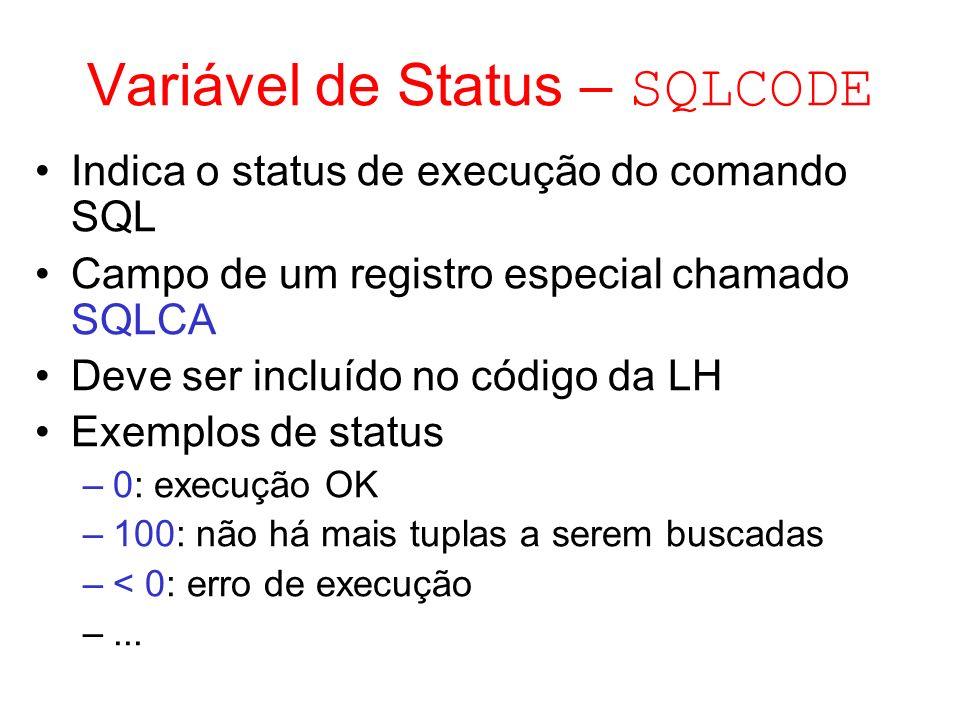 Variável de Status – SQLCODE Indica o status de execução do comando SQL Campo de um registro especial chamado SQLCA Deve ser incluído no código da LH