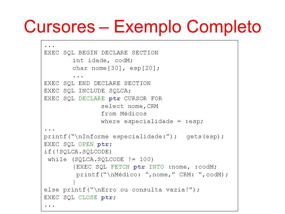 Cursores – Exemplo Completo... EXEC SQL BEGIN DECLARE SECTION int idade, codM; char nome[30], esp[20];... EXEC SQL END DECLARE SECTION EXEC SQL INCLUD