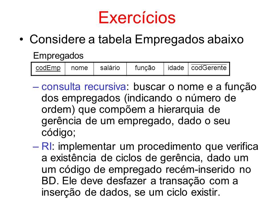 Exercícios Considere a tabela Empregados abaixo –consulta recursiva: buscar o nome e a função dos empregados (indicando o número de ordem) que compõem