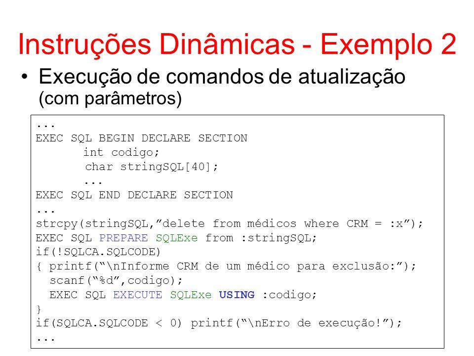 Instruções Dinâmicas - Exemplo 2... EXEC SQL BEGIN DECLARE SECTION int codigo; char stringSQL[40];... EXEC SQL END DECLARE SECTION... strcpy(stringSQL