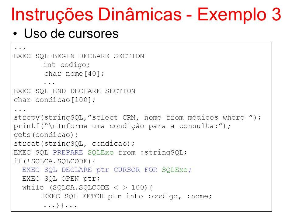 Instruções Dinâmicas - Exemplo 3... EXEC SQL BEGIN DECLARE SECTION int codigo; char nome[40];... EXEC SQL END DECLARE SECTION char condicao[100];... s
