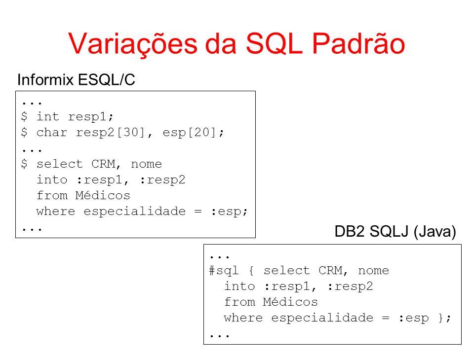 Variações da SQL Padrão... $ int resp1; $ char resp2[30], esp[20];... $ select CRM, nome into :resp1, :resp2 from Médicos where especialidade = :esp;.