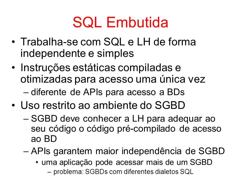SQL Embutida Trabalha-se com SQL e LH de forma independente e simples Instruções estáticas compiladas e otimizadas para acesso uma única vez –diferent