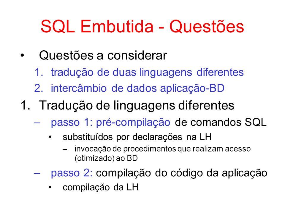 SQL Embutida - Questões Questões a considerar 1.tradução de duas linguagens diferentes 2.intercâmbio de dados aplicação-BD 1.Tradução de linguagens di