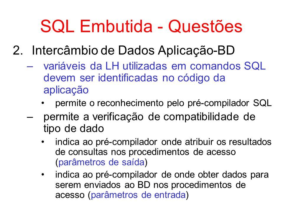 SQL Embutida - Questões 2.Intercâmbio de Dados Aplicação-BD –variáveis da LH utilizadas em comandos SQL devem ser identificadas no código da aplicação