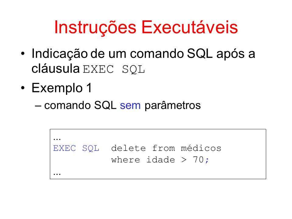 Instruções Executáveis Indicação de um comando SQL após a cláusula EXEC SQL Exemplo 1 –comando SQL sem parâmetros... EXEC SQL delete from médicos wher