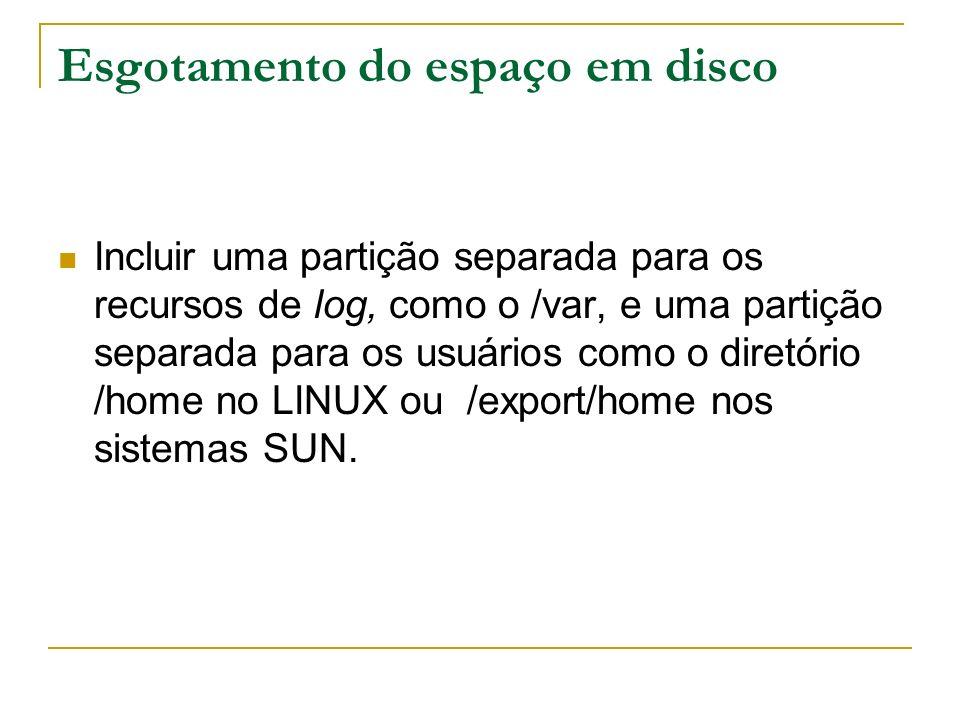 Esgotamento do espaço em disco Incluir uma partição separada para os recursos de log, como o /var, e uma partição separada para os usuários como o dir