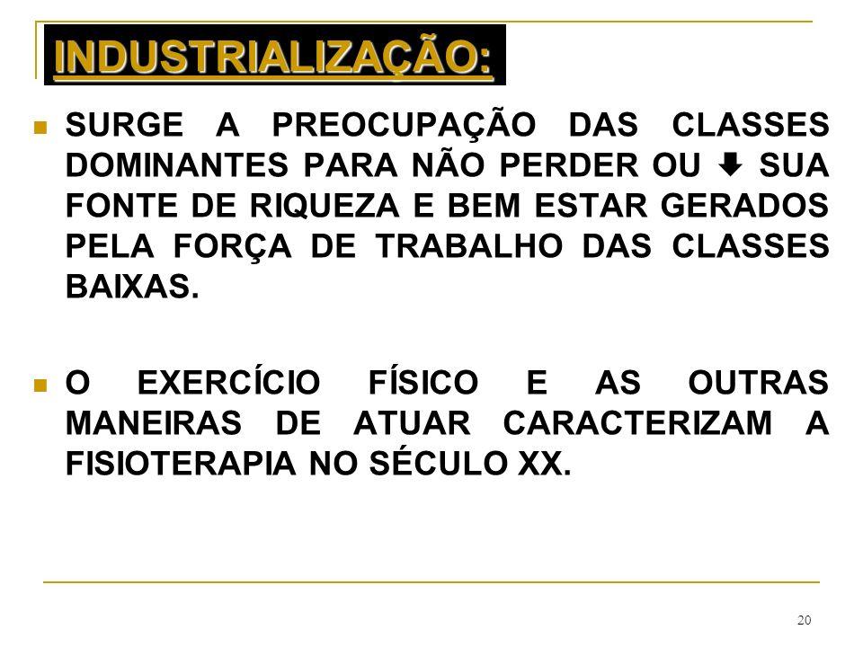 20 INDUSTRIALIZAÇÃO: SURGE A PREOCUPAÇÃO DAS CLASSES DOMINANTES PARA NÃO PERDER OU SUA FONTE DE RIQUEZA E BEM ESTAR GERADOS PELA FORÇA DE TRABALHO DAS