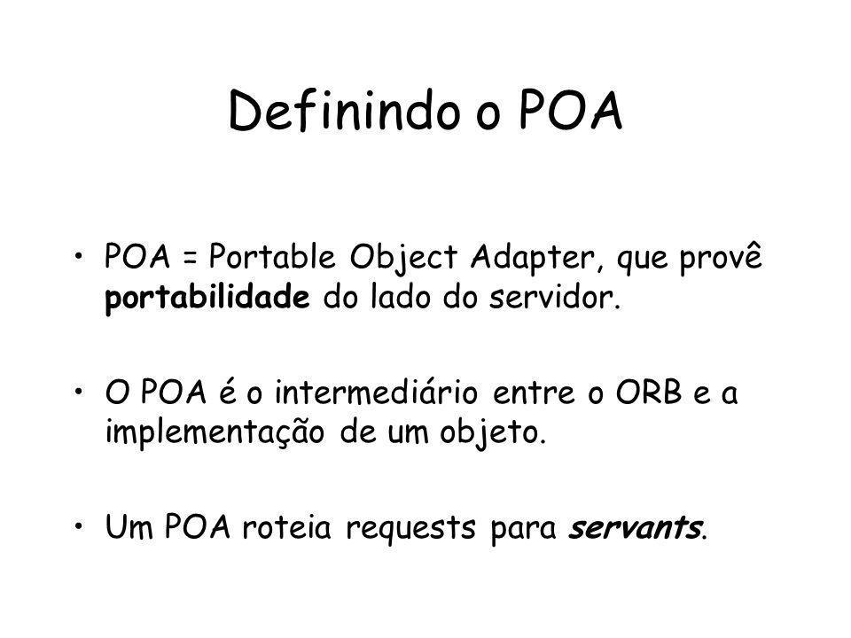 Definindo o POA POA = Portable Object Adapter, que provê portabilidade do lado do servidor.