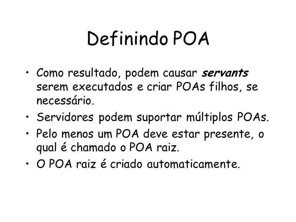 Definindo POA Como resultado, podem causar servants serem executados e criar POAs filhos, se necessário.