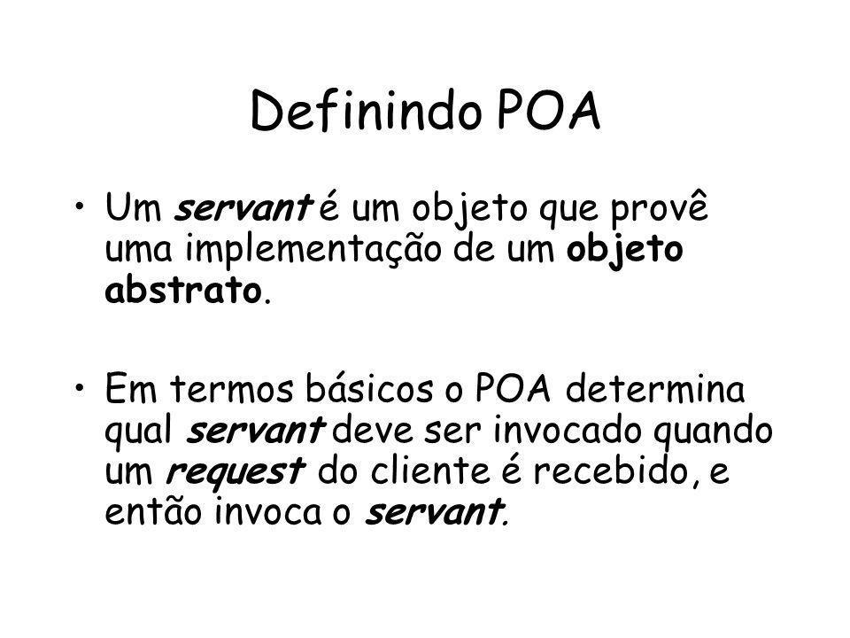 Definindo POA Um servant é um objeto que provê uma implementação de um objeto abstrato.