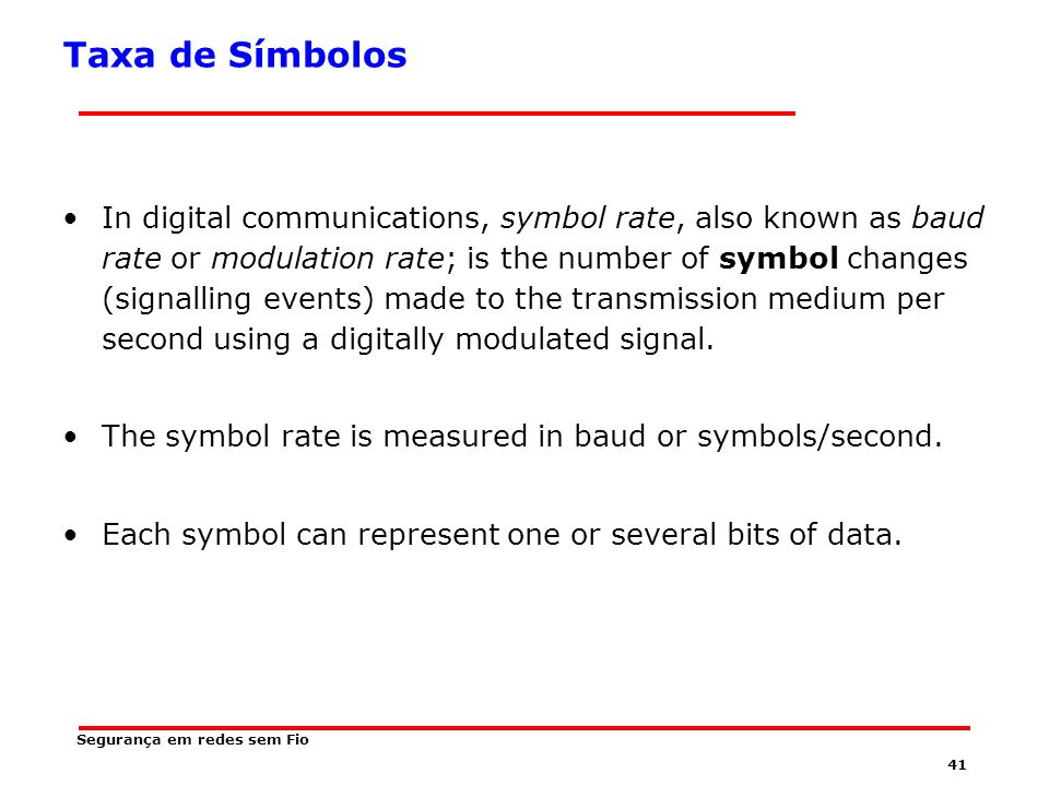 40 Símbolo In digital communications, a symbol is a state or significant condition of the communication channel that persists for a fixed period of ti
