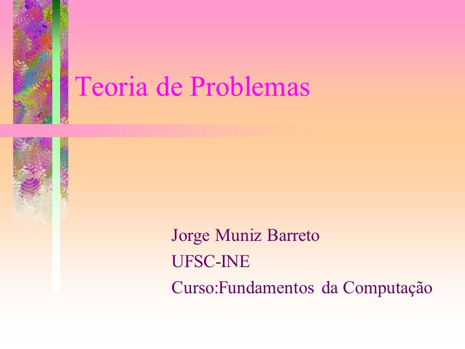 J.M.Barreto UFSC-INE Que é um problema.Enunciado: George Polya: Quais são os dados (D).