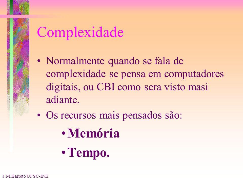 J.M.Barreto UFSC-INE Complexidade Normalmente quando se fala de complexidade se pensa em computadores digitais, ou CBI como sera visto masi adiante.