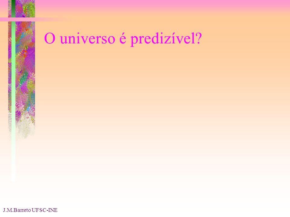 J.M.Barreto UFSC-INE O universo é predizível