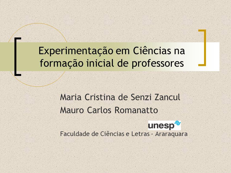 Experimentação em Ciências na formação inicial de professores Maria Cristina de Senzi Zancul Mauro Carlos Romanatto Faculdade de Ciências e Letras - Araraquara
