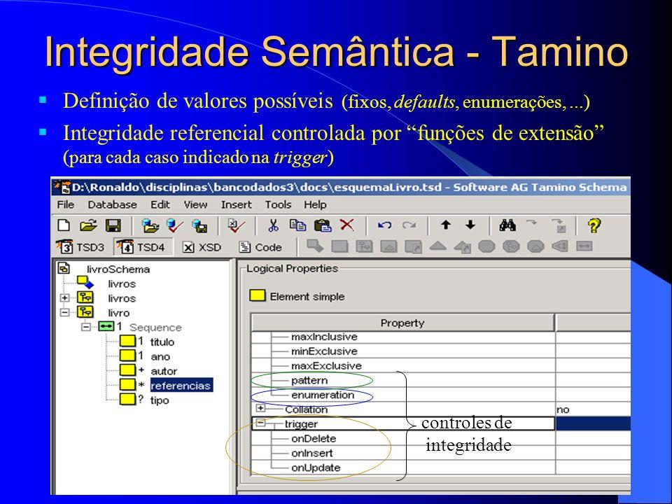 Integridade Semântica - Tamino Definição de valores possíveis (fixos, defaults, enumerações,...) Integridade referencial controlada por funções de extensão (para cada caso indicado na trigger) controles de integridade