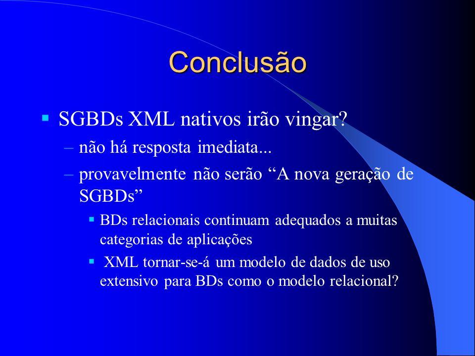 Conclusão SGBDs XML nativos irão vingar.–não há resposta imediata...