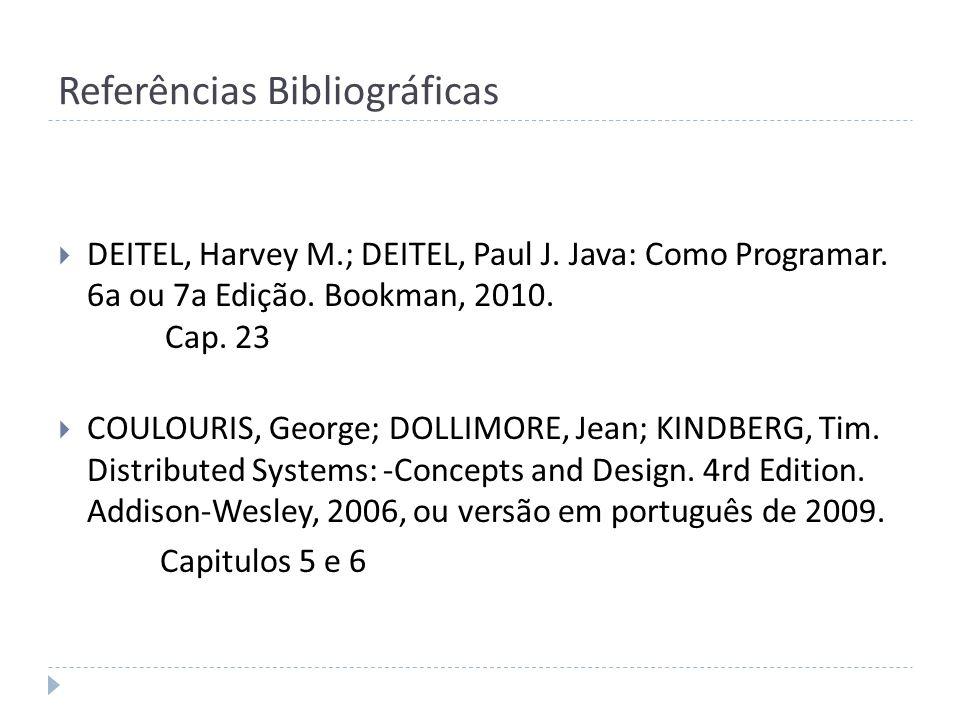 Referências Bibliográficas DEITEL, Harvey M.; DEITEL, Paul J. Java: Como Programar. 6a ou 7a Edição. Bookman, 2010. Cap. 23 COULOURIS, George; DOLLIMO