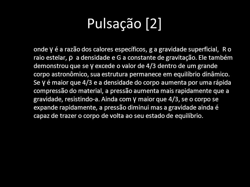 Pulsação [2] onde γ é a razão dos calores específicos, g a gravidade superficial, R o raio estelar, ρ a densidade e G a constante de gravitação. Ele t
