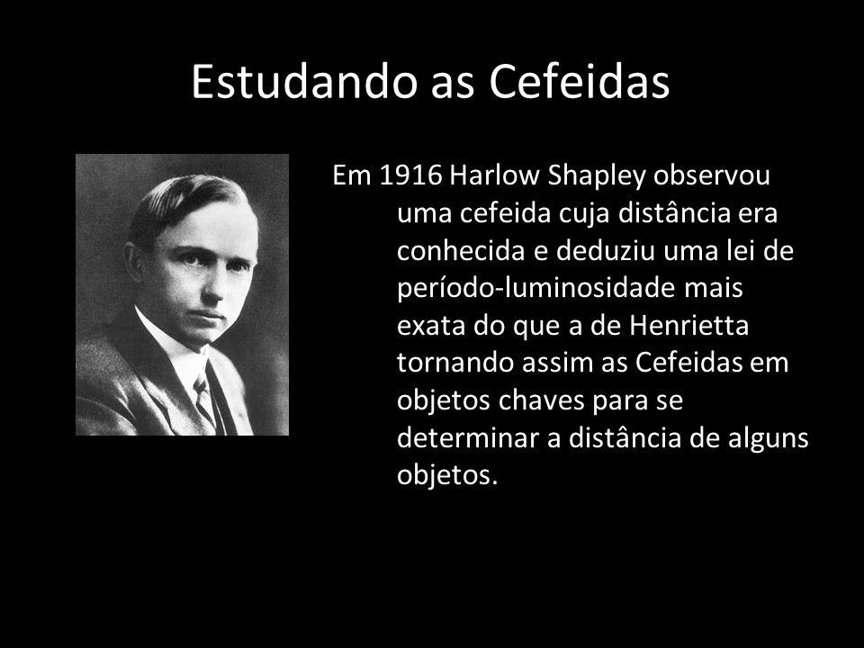 Em 1916 Harlow Shapley observou uma cefeida cuja distância era conhecida e deduziu uma lei de período-luminosidade mais exata do que a de Henrietta to