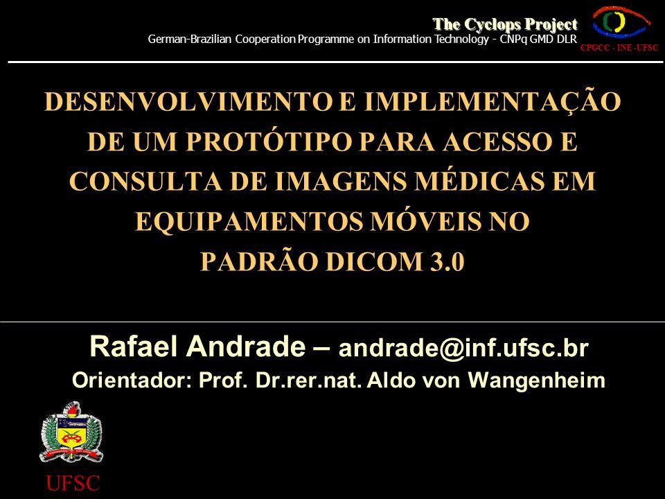 DESENVOLVIMENTO E IMPLEMENTAÇÃO DE UM PROTÓTIPO PARA ACESSO E CONSULTA DE IMAGENS MÉDICAS EM EQUIPAMENTOS MÓVEIS NO PADRÃO DICOM 3.0 Rafael Andrade –