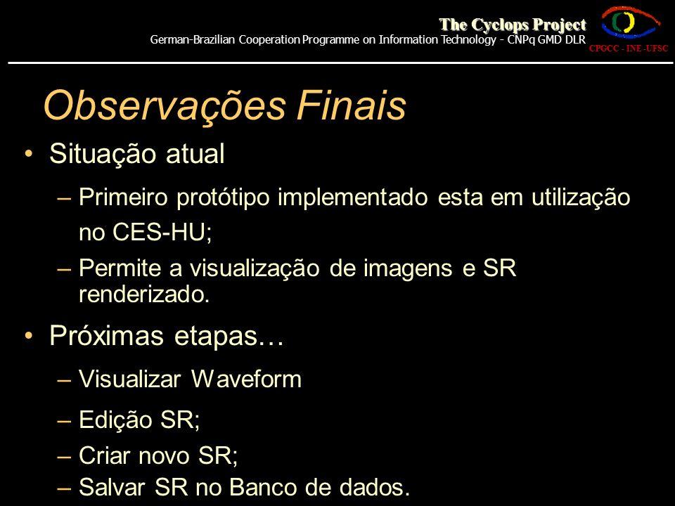 Observações Finais Situação atual –Primeiro protótipo implementado esta em utilização no CES-HU; –Permite a visualização de imagens e SR renderizado.