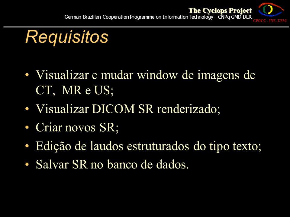Requisitos Visualizar e mudar window de imagens de CT, MR e US; Visualizar DICOM SR renderizado; Criar novos SR; Edição de laudos estruturados do tipo
