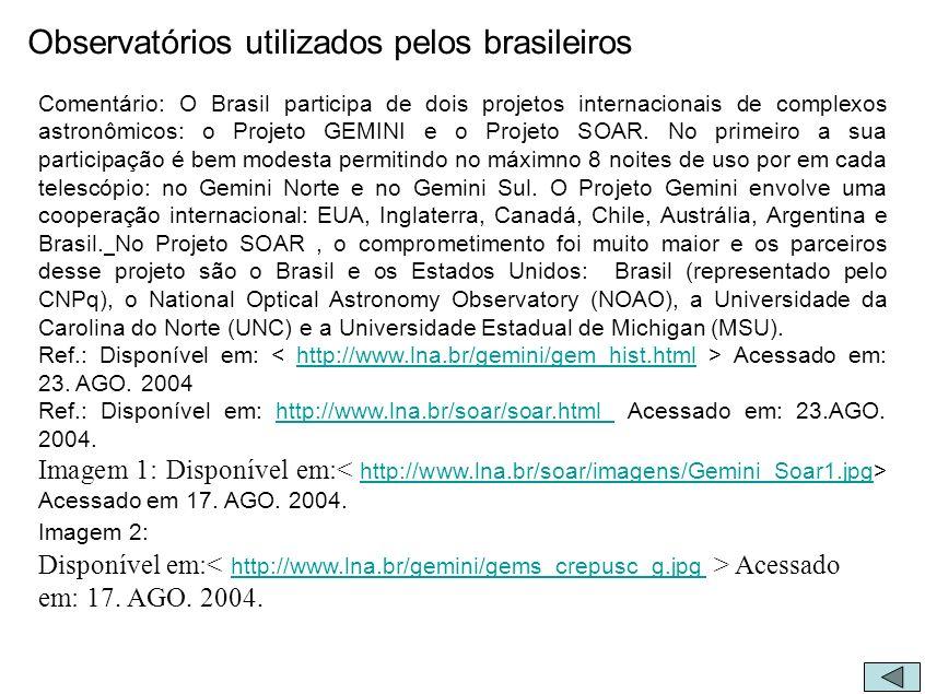 Observatórios utilizados pelos brasileiros Comentário: O Brasil participa de dois projetos internacionais de complexos astronômicos: o Projeto GEMINI